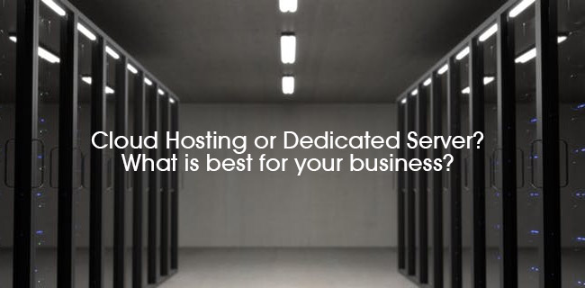 Cloud Hosting or Dedicated Server? What is best for your business?
