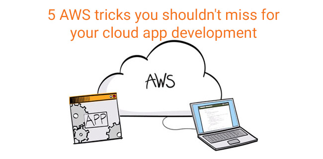 5 AWS tricks you shouldn't miss for your cloud app development