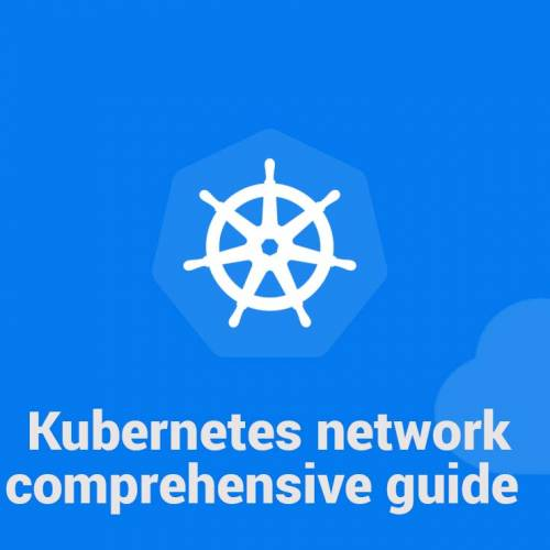 Kubernetes network comprehensive guide